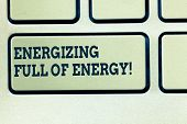 Handwriting Text Writing Energizing Full Of Energy. Concept Meaning Focused Energized Full Of Power  poster
