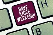 Writing Note Showing Have A Nice Weekend. Business Photo Showcasing Wish You Get Good Resting Days E poster