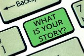 Handwriting Text What Is Your Storyquestion. Concept Meaning Tell Us Your Background And Life Experi poster