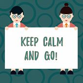 Writing Note Showing Keep Calm And Go. Business Photo Showcasing Be Relaxed And Continue Working Mot poster