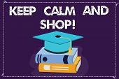 Word Writing Text Keep Calm And Shop. Business Concept For Relax Leisure Time Relaxing By Purchasing poster