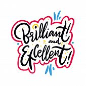 Brilliant And Excellent. Hand Drawn Vector Lettering. Isolated On White Background. poster