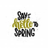 Vector Hand Drawn Illustration. Lettering Phrases Say Hello To Spring. Idea For Poster, Postcard. poster