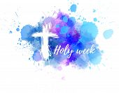 Holy Week Calligraphy Text  With Abstract Grunge Cross On Watercolor Spalsh Background. poster
