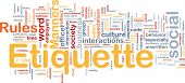 Background concept wordcloud illustration of etiquette