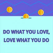 Conceptual Hand Writing Showing Do What You Love Love What You Do. Business Photo Text Pursue Your D poster