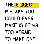 The Biggest Mistake You Could Ever Make Is Being Too Afraid To Make One . Wise Words Quotes Series. poster