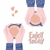 Enjoy Today, Greeting Card, Banner With Two Pairs Of Hands Holding Cup Of Hot Coffee, Vector Illustr poster