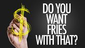 Hand writing the text: Do You Want Fries With That? poster