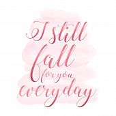 I Still Fall In Love With You Everyday. Handwritten Modern Brush Lettering On Pink Watercolor Stain  poster