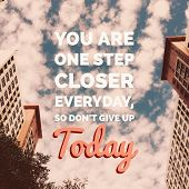 Inspirational Motivational Quote you Are One Step Closer Everyday, So Dont Give Up Today On Build poster