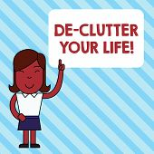 Handwriting Text De Clutter Your Life. Concept Meaning Remove Unnecessary Items From Untidy Or Overc poster
