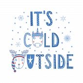 Hand Drawn Typographic Poster With Text Its Cold Outside, Snowflakes, Cute Funny Unicorn, Deer Face poster