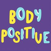 Body Positive. Body Positivity Qoute. Body Positive. Inspirational Quote. Vector Illustration. poster