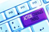 Word Writing Text Action Changes Things. Business Concept For Doing Something Will Reflect Other Thi poster