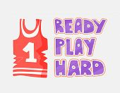 Vector Flat Illustration Of Basketball Top And Lettering About Ready To Play Hard. Professional Bask poster