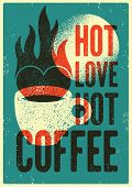 Hot Love, Hot Coffee. Coffee Phrase Typographical Vintage Style Grunge Poster Design With Letterpres poster