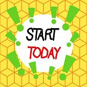 Text Sign Showing Start Today. Conceptual Photo To Begin Doing Something Make Something Begin By Doi poster
