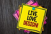 Text Sign Showing Live, Love, Design Motivational Call. Conceptual Photo Exist Tenderness Create Pas poster