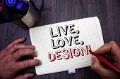 Conceptual Hand Writing Showing Live, Love, Design Motivational Call. Business Photo Showcasing Exis poster