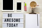 Feminine Workplace With Tablet, Noticepad, Sheet, Latte Ice And be Awesome Today Words On Lightbox poster