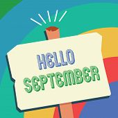 Text Sign Showing Hello September. Conceptual Photo Eagerly Wanting A Warm Welcome To The Month Of S poster