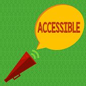 Writing Note Showing Accessible. Business Photo Showcasing Able To Be Reached Or Entered Friendly Ea poster
