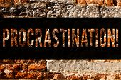 Word Writing Text Procrastination. Business Concept For Delay Or Postpone Something Boring Brick Wal poster