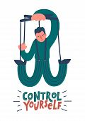 Control Yourself. Hand Drawn Marionette Man Controls Himself With Hand Drawn Lettering On White Back poster