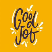 Good Job Phrase Hand Drawn Vector Lettering Phrase. Modern Typography. Isolated On Yellow Background poster