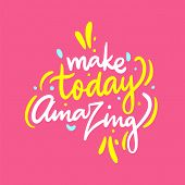 Make Today Amazing Phrase. Hand Drawn Vector Lettering. Motivational Inspirational Quote. poster