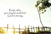 Inspirational Quote- Keep Calm, You May Be Weak But God Is Strong. With Natural Wooden Fence On Clif poster