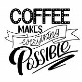 Lettering Coffee Makes Everything Possible. Calligraphic Hand Drawn Sign. Coffee Quote. Text For Pri poster
