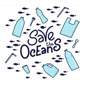 Save The Ocean Hand Drawn Lettering. Plastic Garbage Bag, Bottle, Cutlery In The Ocean Graphic Desig poster