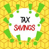 Text Sign Showing Tax Savings. Conceptual Photo Only A Portion Of Income Is Taxable Pay A Reduced Am poster