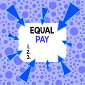 Handwriting Text Equal Pay. Concept Meaning Rights That Individuals In The Same Workplace Be Given E poster
