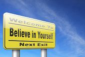 Believe in yourself, have self esteem and be self confident. Think positive be an optimist, you can  poster