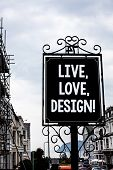 Handwriting Text Writing Live, Love, Design Motivational Call. Concept Meaning Exist Tenderness Crea poster