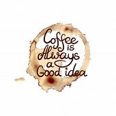 Vector Coffee Splatter And Letterings: Coffee Is Always A Good Idea, Coffee Shop Emblem Template, Is poster