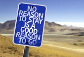 picture of bye  - No Reason To Stay is a Good Reason To Go sign with a desert background - JPG