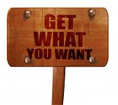 get what you want, 3D rendering, text on wooden sign poster