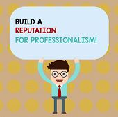 Conceptual Hand Writing Showing Build A Reputation For Professionalism. Business Photo Showcasing Be poster