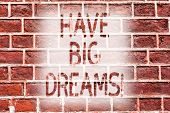 Handwriting Text Writing Have Big Dreams. Concept Meaning Future Ambition Desire Motivation Goal Bri poster