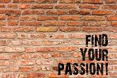 Handwriting Text Writing Find Your Passion. Concept Meaning Encourage Showing Find Their Dream Brick poster