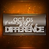 Постер, плакат: Act As If What You Do Makes A Difference