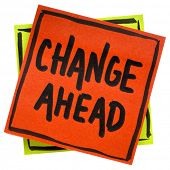 change ahead warning, reminder or advice, - handwriting in black ink on an isolated sticky note poster