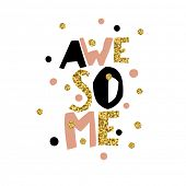 Golden Awesome quote print in  raster . Golden glitter letters and golden chaotic dots. poster