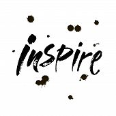 Inspire - Black Ink Hand Lettering Inscription Text, Motivation And Inspiration Positive Quote, Call poster