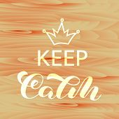 Keep Calm Lettering. Word For Banner Or Poster, Wooden Desk. Vector Illustration poster