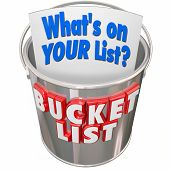 Whats On Your Bucket List words on a metal pail to illustrate things you want to do before you die poster